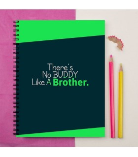 THERE IS NO BUDDY LIKE A BROTHER PRINTED Notebook