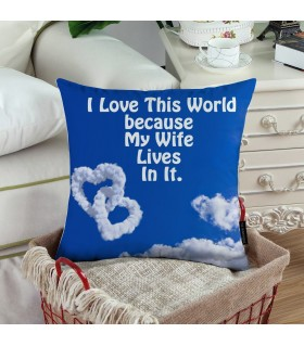 I LOVE THIS WORLD BECAUSE OF MY WIFE PRINTED Pillow