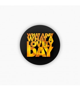 what a day art printed badge