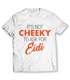 Its not cheeky to ask for eidi printed graphic t-shirt