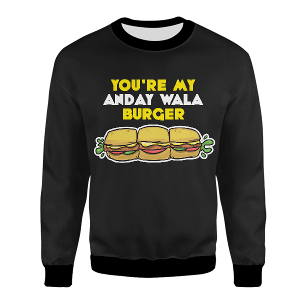 You're My Anday Wala Burger UNISEX SWEATSHIRT