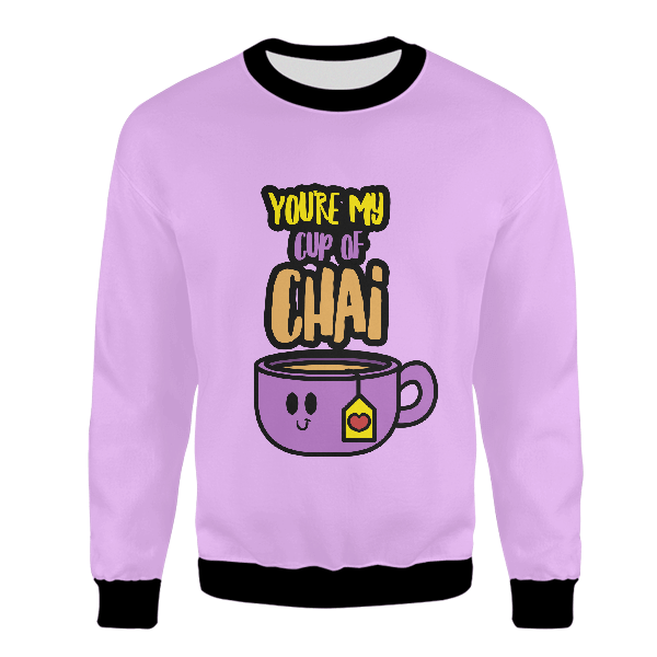 You're My Cup Of Chai UNISEX SWEATSHIRT