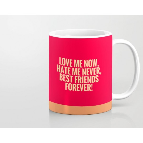 love me now best friend printed mug