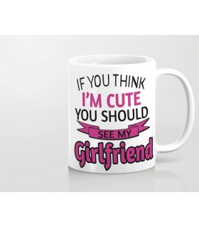 i am cute u should see my Girlfriend printed mug
