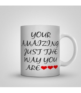 you amaizing just the way you are printed mug