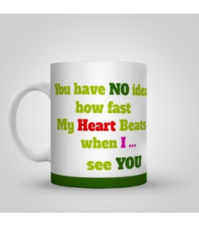 you have no idea how fast my heart beats printed mug
