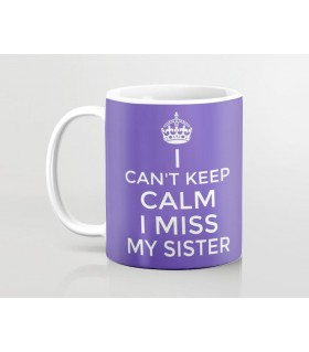 i cant keep calm i miss my sisier printed mug