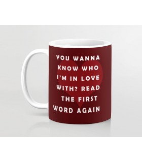 you wanna know who i love with ,read the first word printed mug